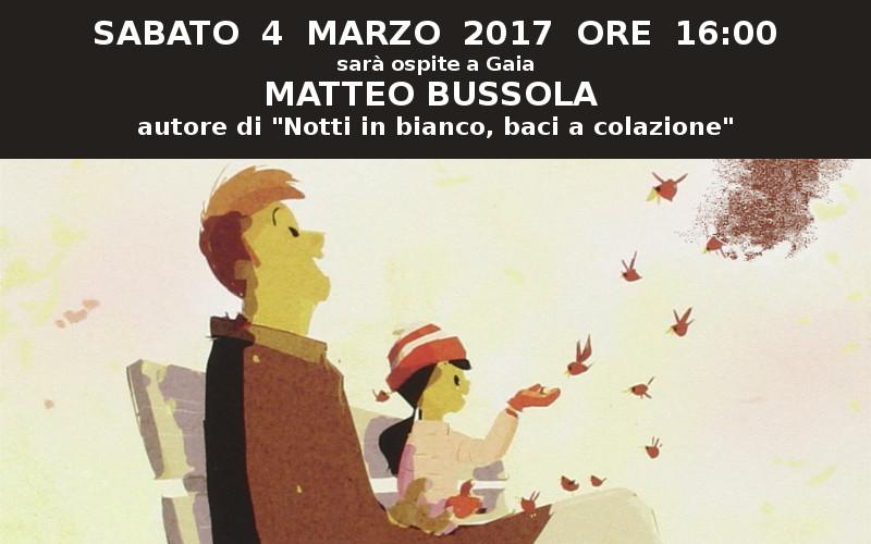 Incontriamo Matteo Bussola a Gaia! 4 marzo 2017